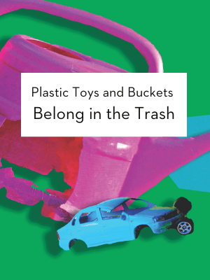 plastic toys and bucket belong in the trash